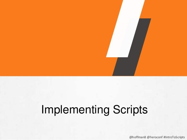 Practical Strategies for Selling Tickets in a Social World @hoffman8 @heroconf #IntroToScripts Implementing Scripts