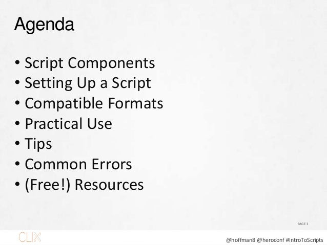 @hoffman8 @heroconf #IntroToScripts Agenda PAGE 3 • Script Components • Setting Up a Script • Compatible Formats • Practic...