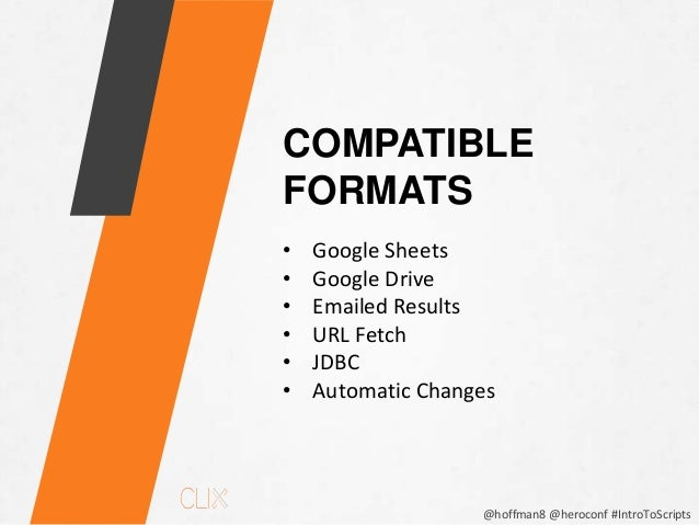 @hoffman8 @heroconf #IntroToScripts GOOGLE SHEETS & GOOGLE DRIVE • Utilize Google Spreadsheets as a data source. Ex:Add th...