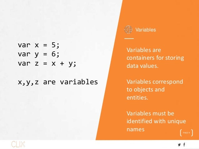 Variables PAGE 9 Variables are containers for storing data values. Variables correspond to objects and entities. Variables...