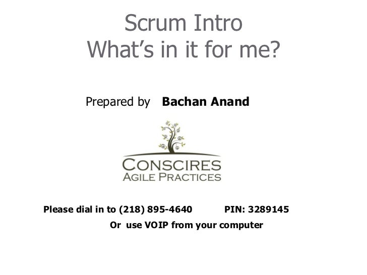 Scrum Intro         What's in it for me?         Prepared by Bachan AnandPlease dial in to (218) 895-4640    PIN: 3289145 ...