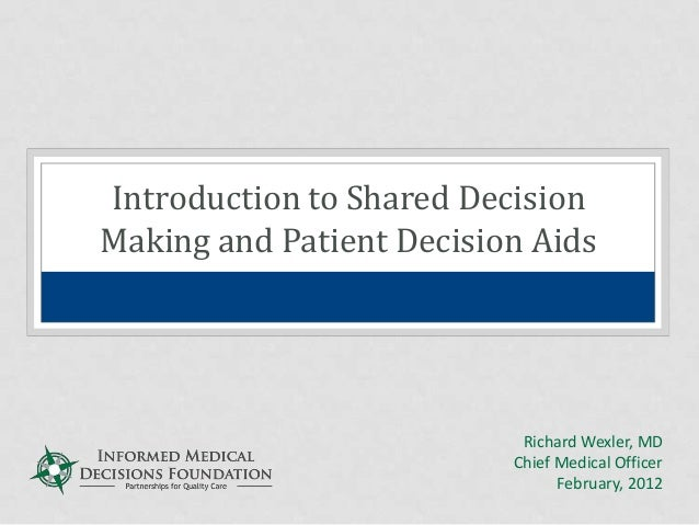 Introduction to Shared DecisionMaking and Patient Decision Aids                           Richard Wexler, MD              ...