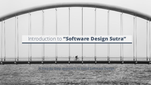 """Introduction to """"Software Design Sutra"""" A Step-by-Step approach to Good Software Design"""
