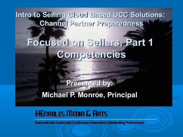 Intro to Selling Cloud Based UCC Solutions:Intro to Selling Cloud Based UCC Solutions: Channel Partner PreparednessChannel...