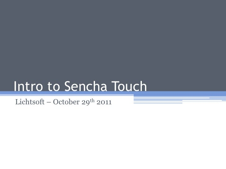 Intro to Sencha TouchLichtsoft – October 29th 2011