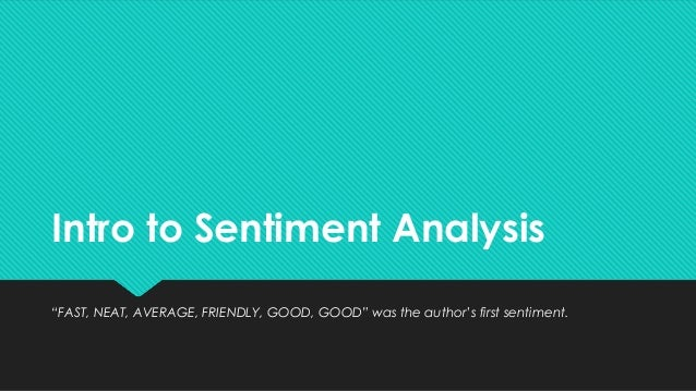 """Intro to Sentiment Analysis """"FAST, NEAT, AVERAGE, FRIENDLY, GOOD, GOOD"""" was the author's first sentiment."""
