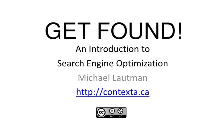 GET FOUND!<br />An Introduction to <br />Search Engine Optimization<br />Michael Lautman<br />http://contexta.ca<br />