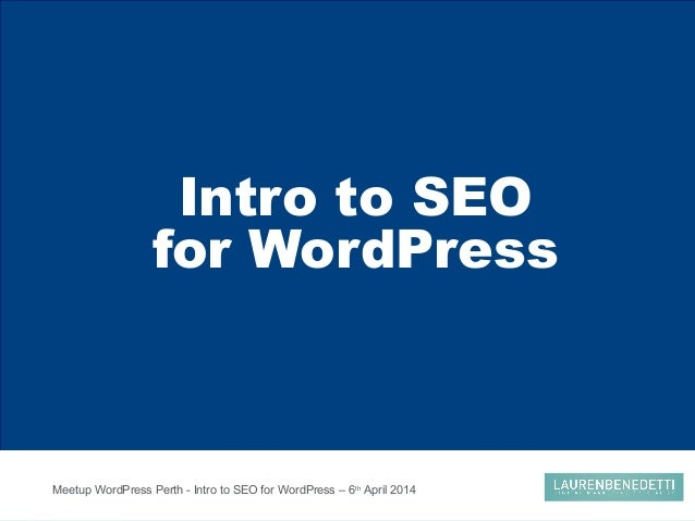 Meetup WordPress Perth - Intro to SEO for WordPress – 6th April 2014 Intro to SEO for WordPress