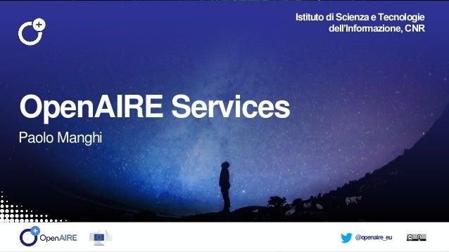 @openaire_eu OpenAIRE Services Paolo Manghi Istituto di Scienza e Tecnologie dell'Informazione, CNR