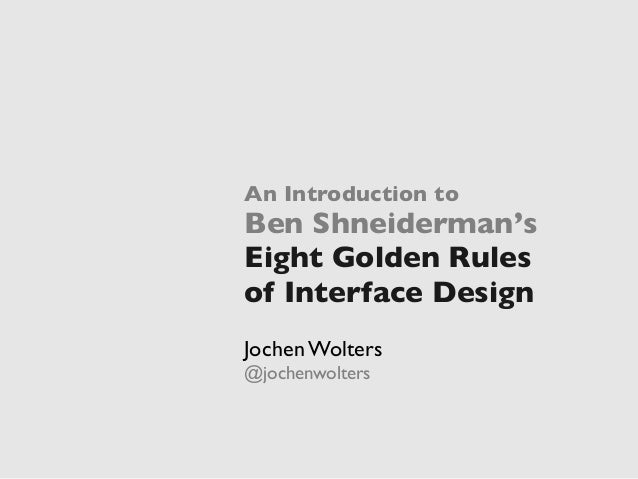 An Introduction toBen Shneiderman'sEight Golden Rulesof Interface DesignJochen Wolters@jochenwolters