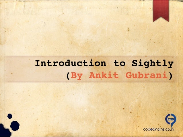 Introduction to Sightly (By Ankit Gubrani)