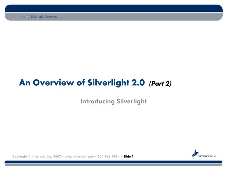 Silverlight Overview                                                Introducing Silverlight     Copyright © Intertech, Inc...