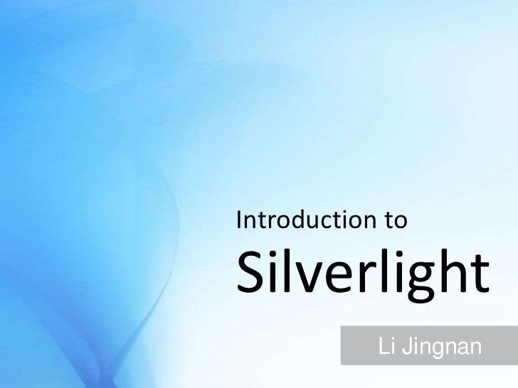 Introduction to<br />Silverlight<br />Li Jingnan<br />