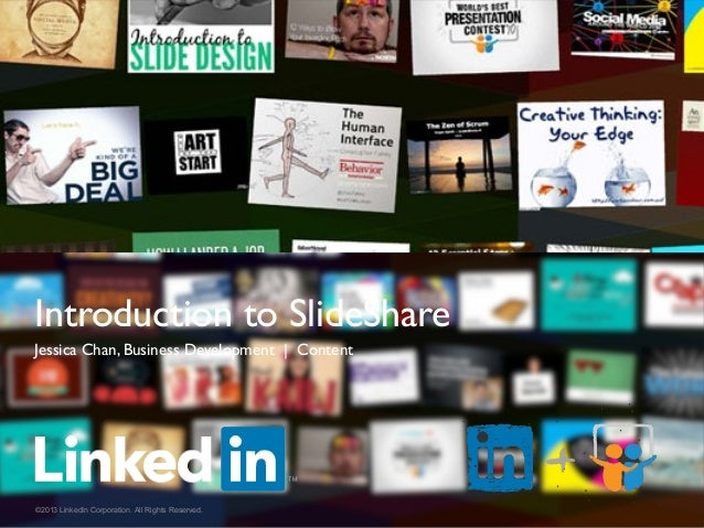 Introduction to SlideShare  Jessica Chan, Business Development | Content  ©2013 LinkedIn Corporation. All Rights Reserved.
