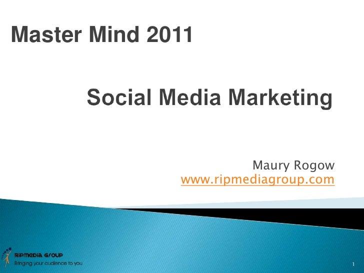 Maury Rogow<br />www.ripmediagroup.com<br />1<br />Master Mind 2011<br />Social Media Marketing<br />