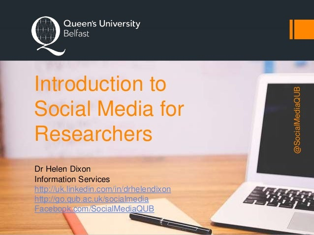 Introduction to Social Media for Researchers Dr Helen Dixon Information Services http://uk.linkedin.com/in/drhelendixon ht...