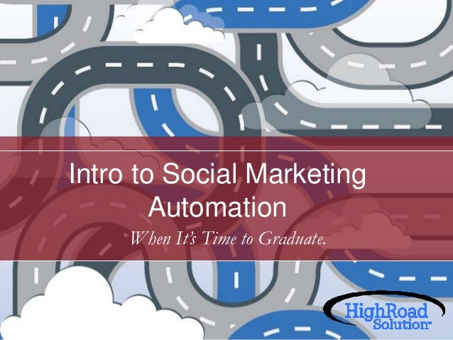 Intro to Social Marketing Automation When It's Time to Graduate.