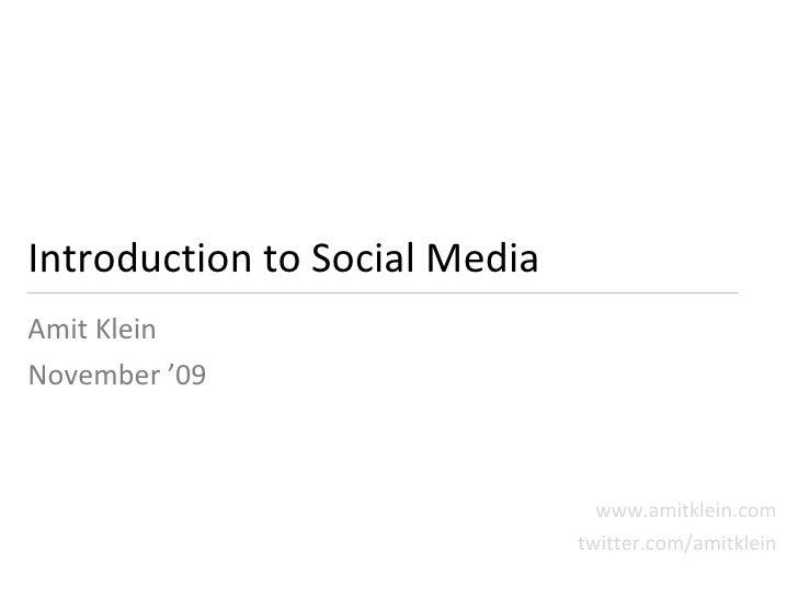 Introduction to Social Media Amit Klein November '09 www.amitklein.com twitter.com/amitklein