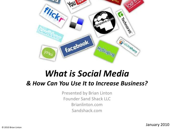 What is Social Media &How Can You Use It to Increase Business?<br />Presented by Brian Linton<br />Founder Sand Shack LLC...