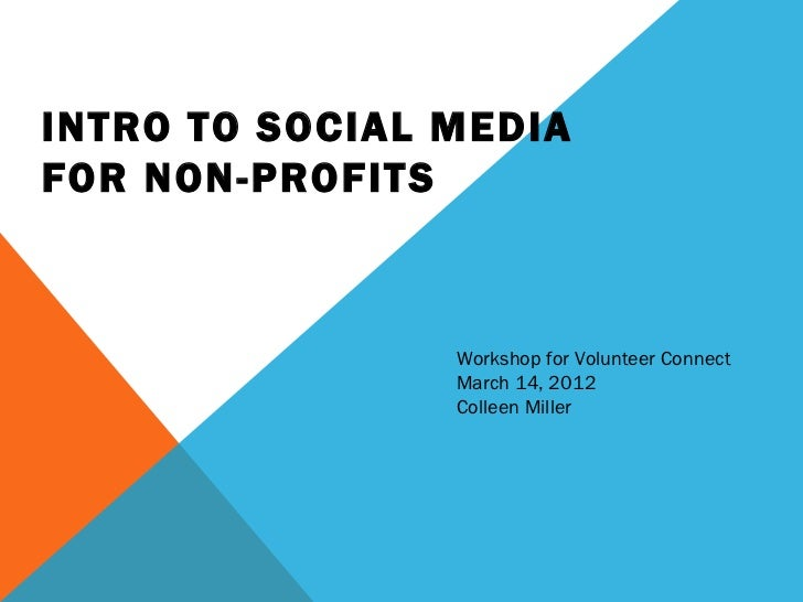 INTRO TO SOCIAL MEDIAFOR NON-PROFITS                Workshop for Volunteer Connect                March 14, 2012          ...