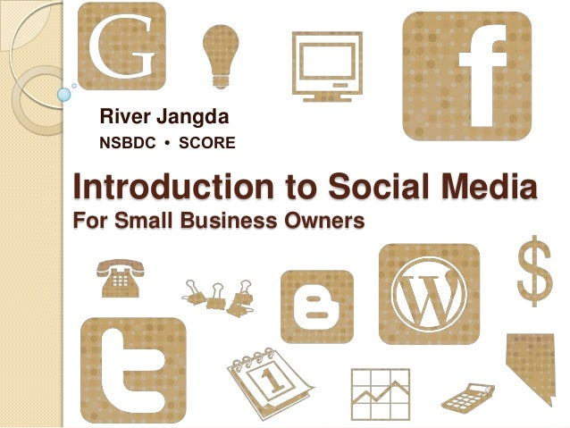 River Jangda  NSBDC • SCOREIntroduction to Social MediaFor Small Business Owners