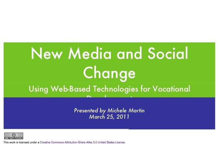 New Media and Social Change <ul><li>Using Web-Based Technologies for Vocational Development </li></ul>Presented by Michele...