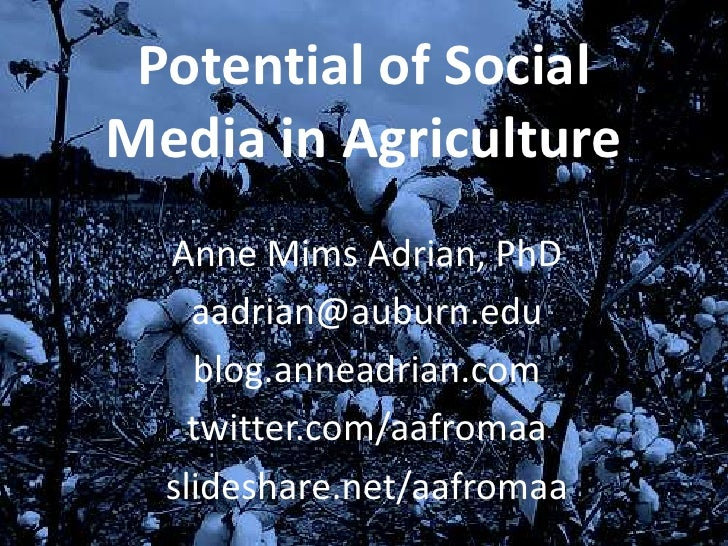 Potential of Social Media in Agriculture   Anne Mims Adrian, PhD     aadrian@auburn.edu     blog.anneadrian.com     twitte...