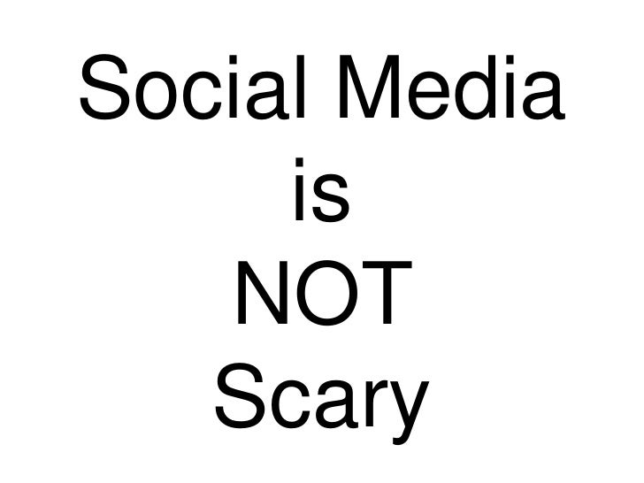 Social Media is NOT Scary<br />