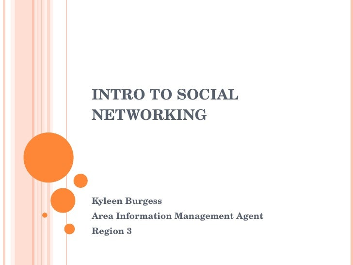 INTRO TO SOCIAL NETWORKING Kyleen Burgess Area Information Management Agent Region 3