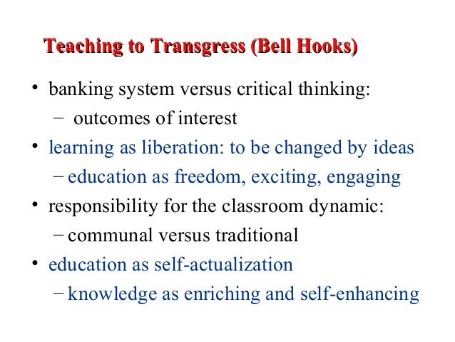 bell hooks teaching to transgress education Bell hooks, teaching to transgress: education as the practice of  feminist  pedagogy, recent works by jane roland martin, bell hooks, and.