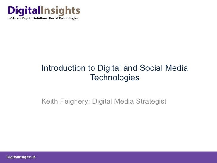 Introduction to Digital and Social Media Technologies Keith Feighery: Digital Media Strategist