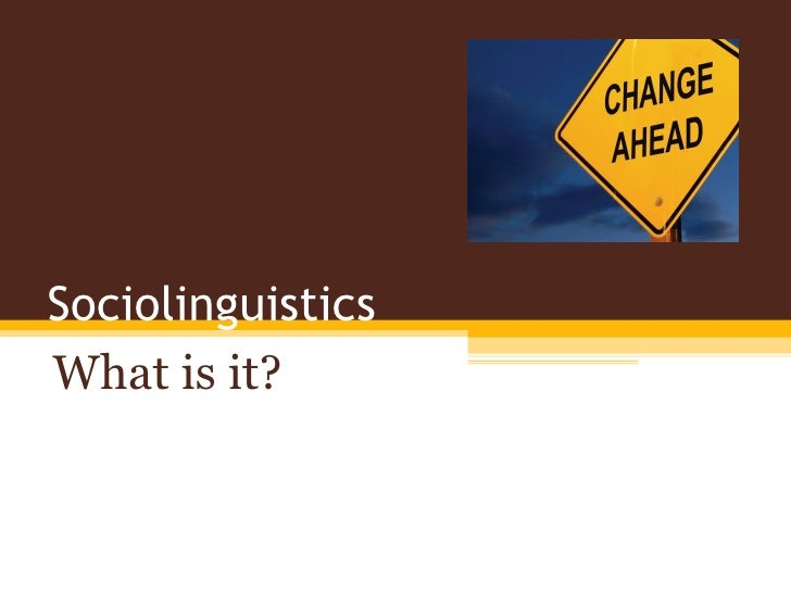 SociolinguisticsWhat is it?