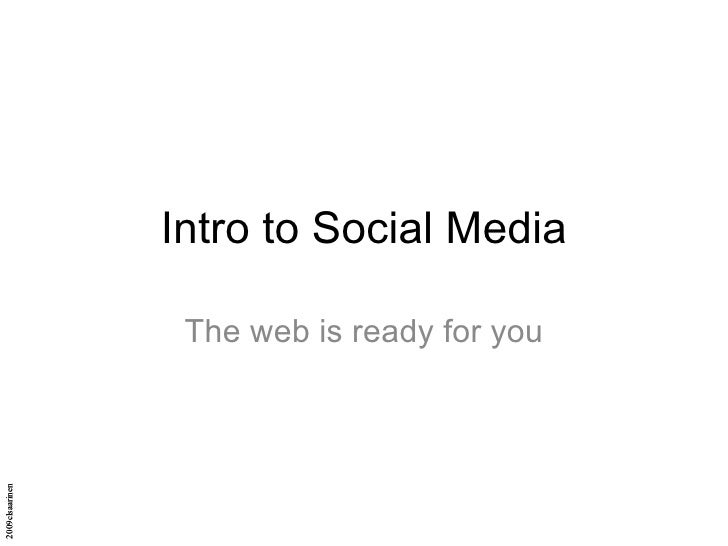 Intro to Social Media The web is ready for you