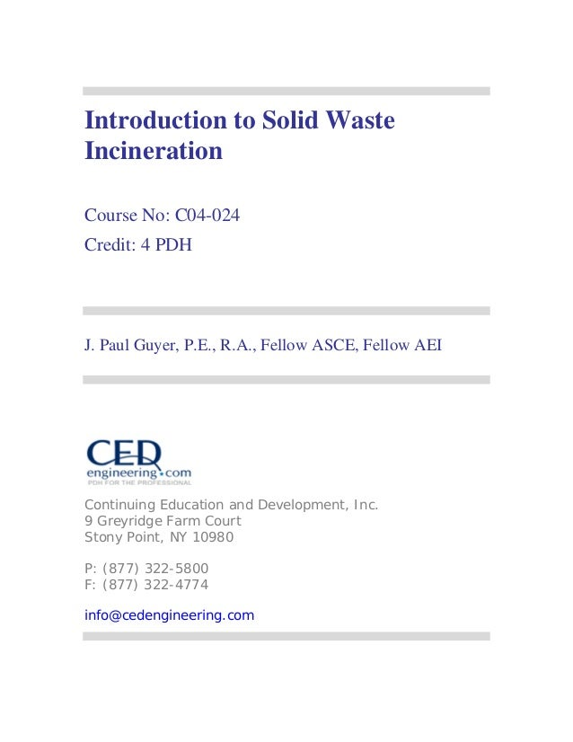 Introduction to Solid Waste Incineration Course No: C04-024 Credit: 4 PDH  J. Paul Guyer, P.E., R.A., Fellow ASCE, Fellow ...