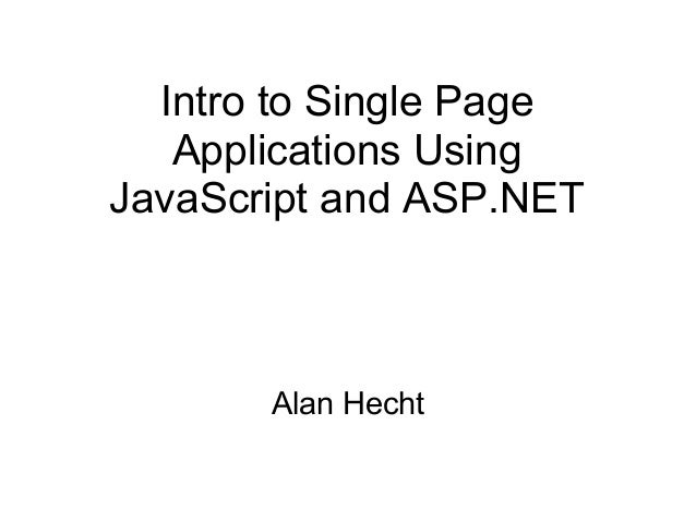 Intro to Single Page Applications Using JavaScript and ASP.NET  Alan Hecht