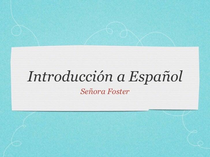 Introducción a Español       Señora Foster