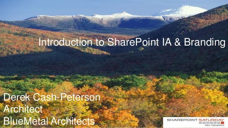 Introduction to SharePoint IA & BrandingDerek Cash-PetersonArchitectBlueMetal Architects