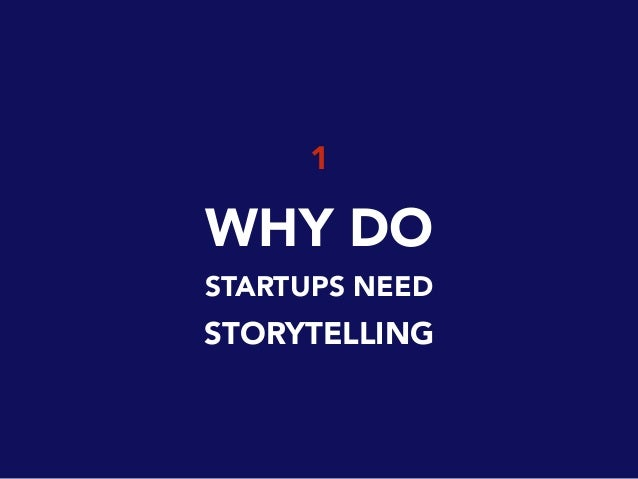 1 WHY DO STARTUPS NEED STORYTELLING
