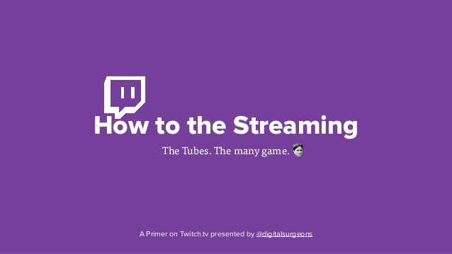 How To Stream To Twitch: How To Stream Video Games: A Primer On Twitch.tv