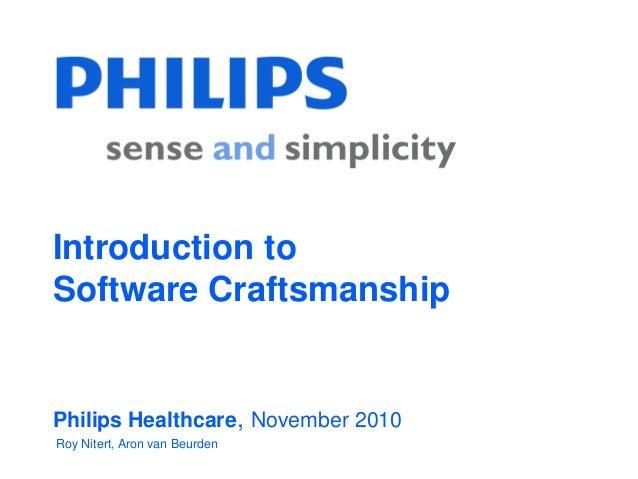 Introduction to Software Craftsmanship Philips Healthcare, November 2010 Roy Nitert, Aron van Beurden