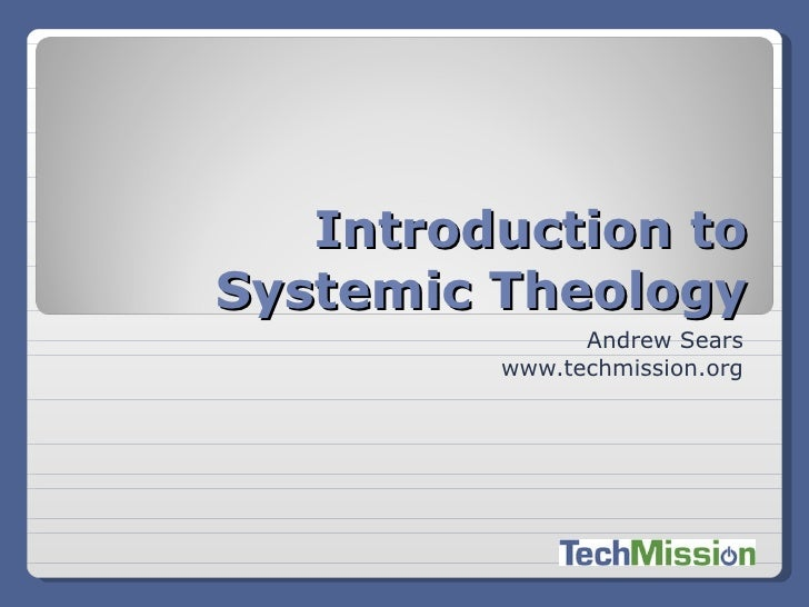Introduction to Systemic Theology Andrew Sears www.techmission.org