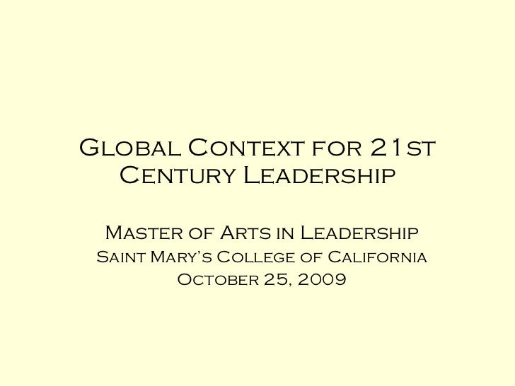Global Context for 21st Century Leadership Master of Arts in Leadership Saint Mary's College of California October 25, 2009