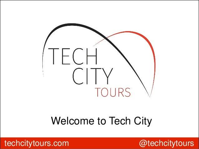 techcitytours.com @techcitytours Welcome to Tech City