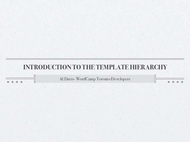 INTRODUCTION TO THE TEMPLATE HIERARCHY         Al Davis- WordCamp Toronto Developers