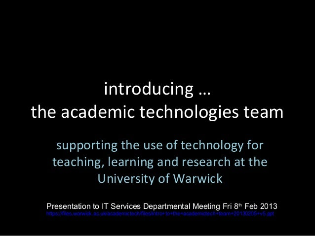 introducing …the academic technologies team    supporting the use of technology for   teaching, learning and research at t...