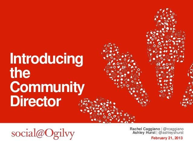 IntroducingtheCommunityDirector              Rachel Caggiano | @rcaggiano               Ashley Hurst | @ashleyshurst      ...