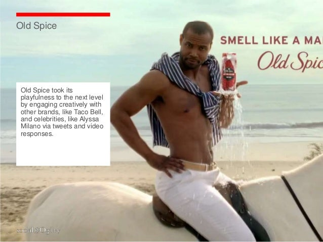 Old SpiceOld Spice took itsplayfulness to the next levelby engaging creatively withother brands, like Taco Bell,and celebr...