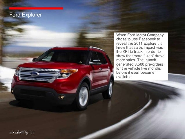 Ford Explorer                When Ford Motor Company                chose to use Facebook to                reveal the 201...
