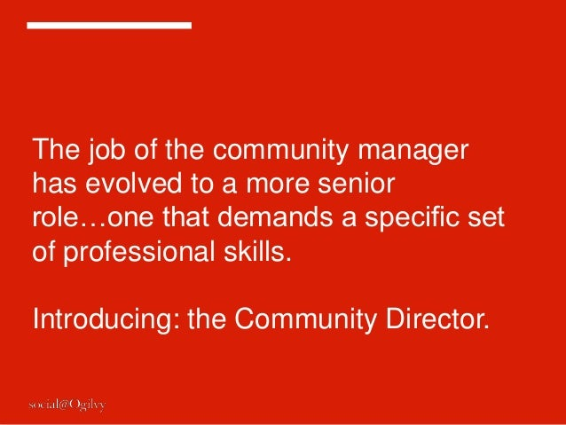 The job of the community managerhas evolved to a more seniorrole…one that demands a specific setof professional skills.Int...