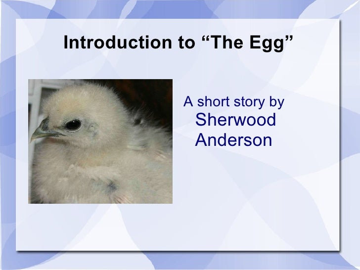 """Introduction to """"The Egg"""" <ul>A short story by  Sherwood Anderson </ul>"""